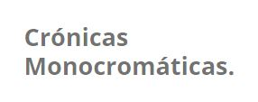 Cronicas monocromaticas